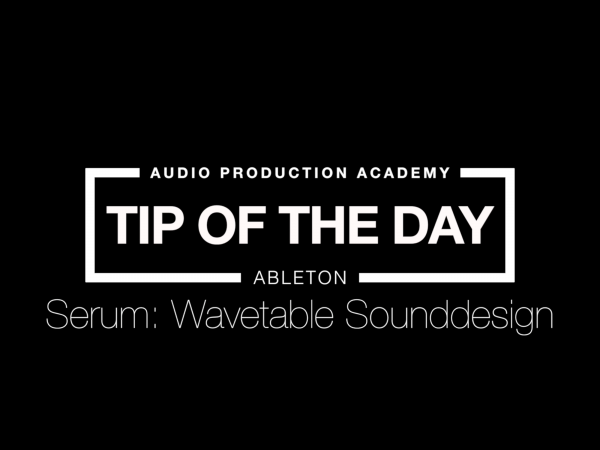 Tip Of the Day – Serum: Wavetable Sounddesign
