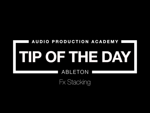 Tip Of The Day – FX Stacking (Ableton)