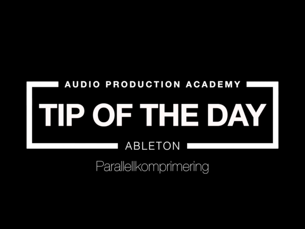 Tip Of The Day – Parallellkomprimering (Ableton)