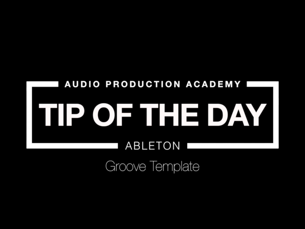 Tip Of The Day – Groove template (Ableton)