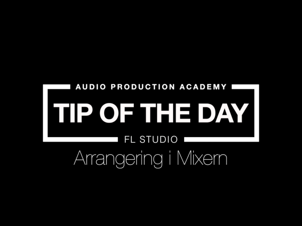 Tip Of The Day – Arrangering i Mixern